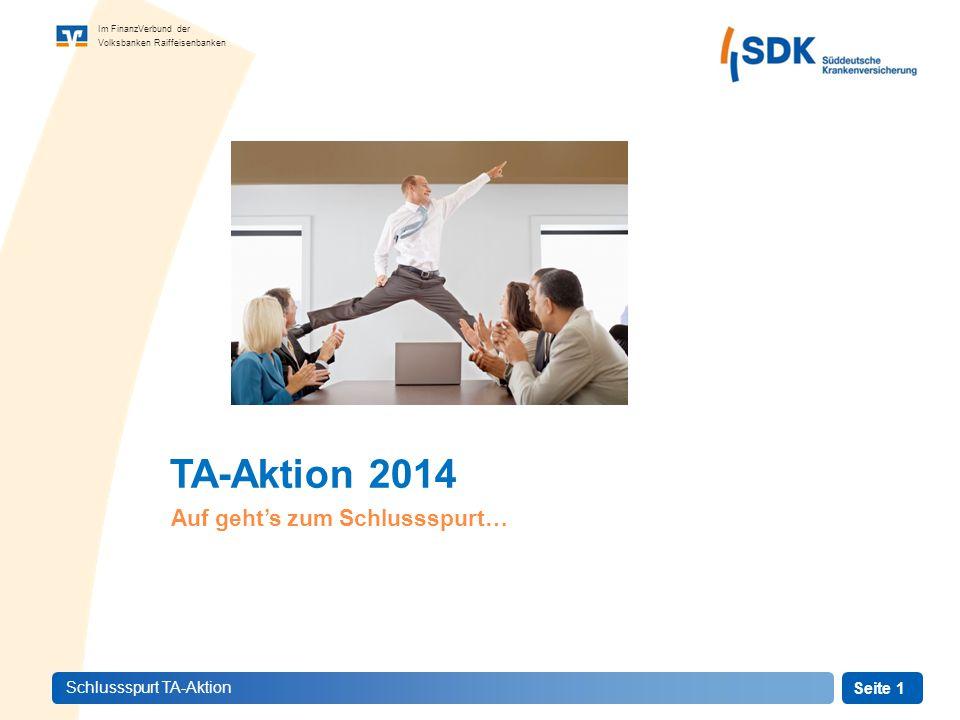 Seite 1 Im FinanzVerbund der Volksbanken Raiffeisenbanken Schlussspurt TA-Aktion TA-Aktion 2014 Auf geht's zum Schlussspurt…