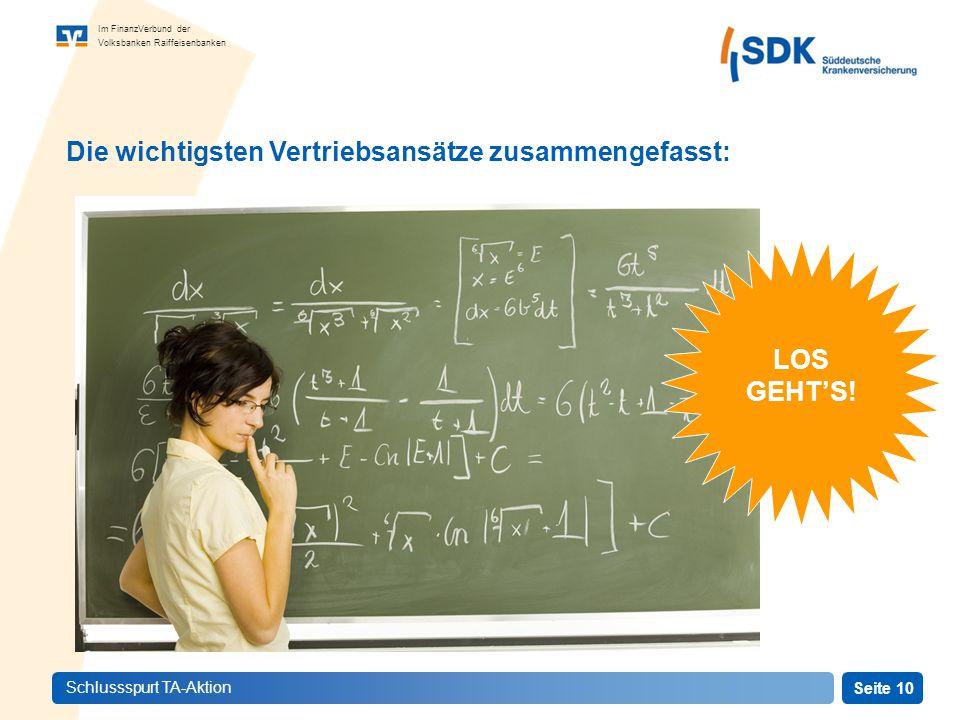 Seite 10 Im FinanzVerbund der Volksbanken Raiffeisenbanken Schlussspurt TA-Aktion Die wichtigsten Vertriebsansätze zusammengefasst: LOS GEHT'S!