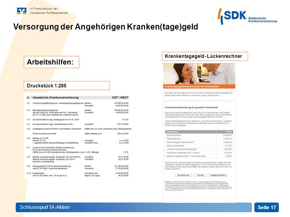 Seite 17 Im FinanzVerbund der Volksbanken Raiffeisenbanken Schlussspurt TA-Aktion Versorgung der Angehörigen Kranken(tage)geld Arbeitshilfen: Krankentagegeld- Lückenrechner Druckstück 1.285