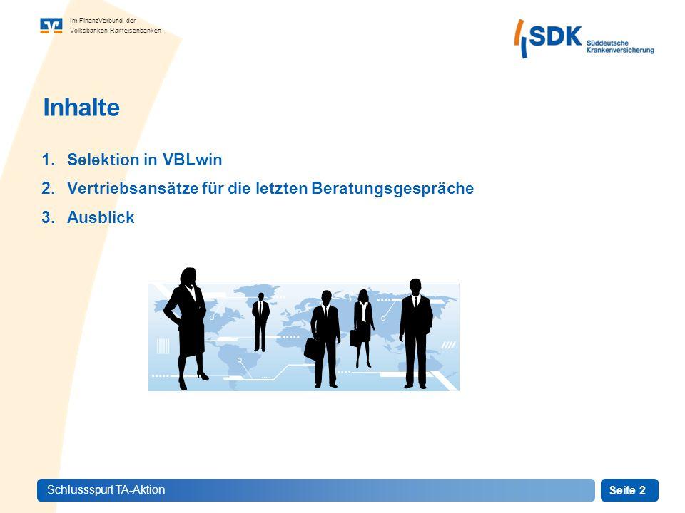 Seite 2 Im FinanzVerbund der Volksbanken Raiffeisenbanken Schlussspurt TA-Aktion Inhalte 1.Selektion in VBLwin 2.Vertriebsansätze für die letzten Beratungsgespräche 3.Ausblick