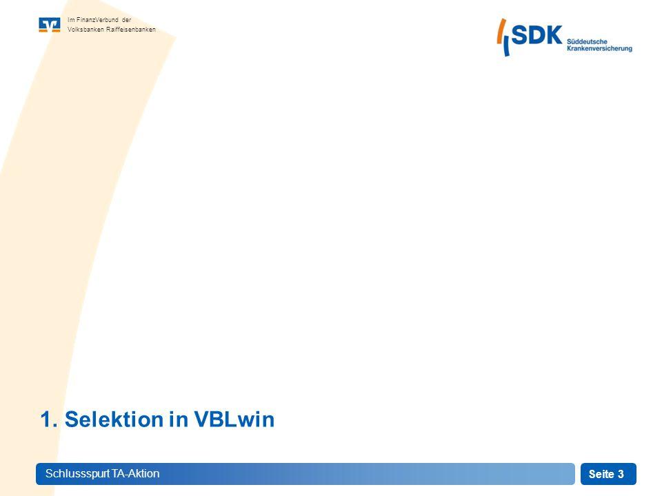 Seite 3 Im FinanzVerbund der Volksbanken Raiffeisenbanken Schlussspurt TA-Aktion 1.Selektion in VBLwin