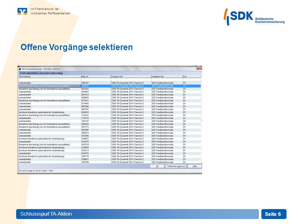 Seite 6 Im FinanzVerbund der Volksbanken Raiffeisenbanken Schlussspurt TA-Aktion Offene Vorgänge selektieren