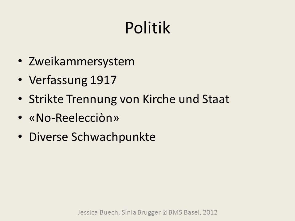 Politik Zweikammersystem Verfassung 1917 Strikte Trennung von Kirche und Staat «No-Reelecciòn» Diverse Schwachpunkte Jessica Buech, Sinia Brugger  BM