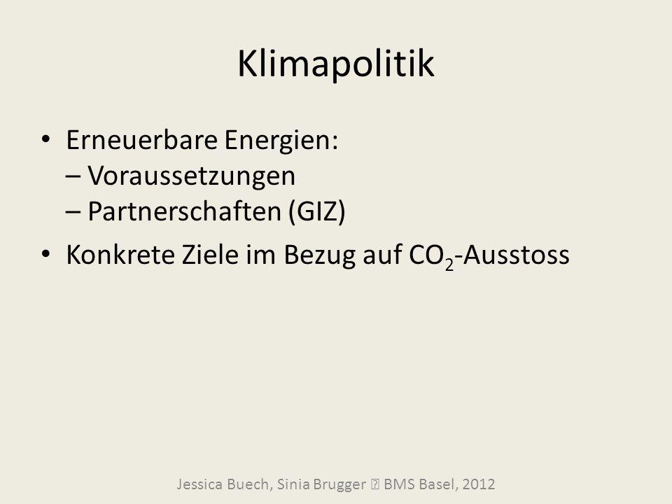 Klimapolitik Erneuerbare Energien: – Voraussetzungen – Partnerschaften (GIZ) Konkrete Ziele im Bezug auf CO 2 -Ausstoss Jessica Buech, Sinia Brugger 