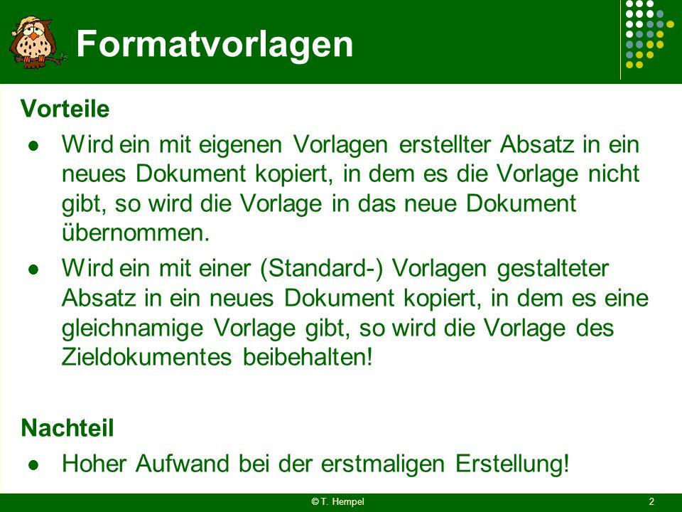 Formatvorlagen Vorteile Wird ein mit eigenen Vorlagen erstellter Absatz in ein neues Dokument kopiert, in dem es die Vorlage nicht gibt, so wird die V