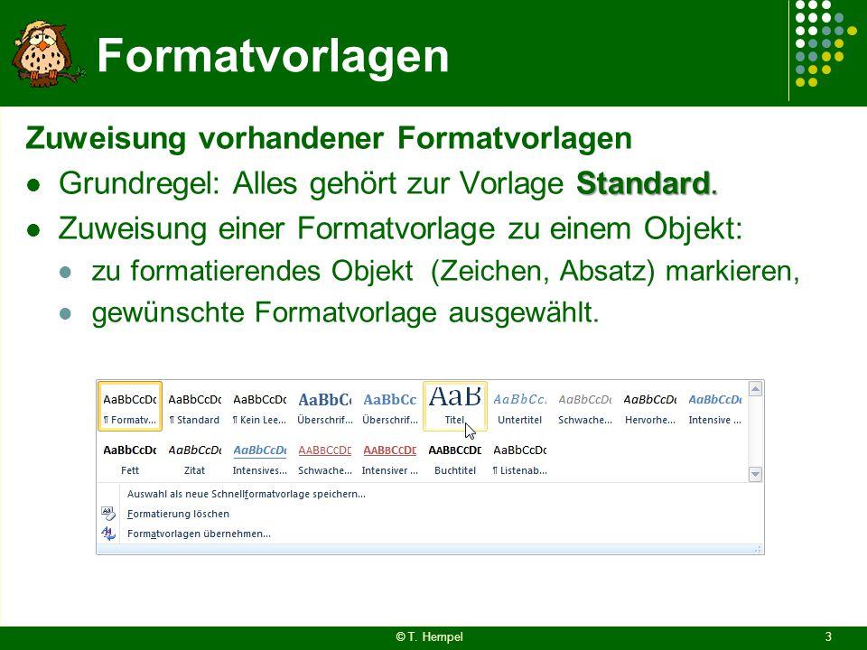 Formatvorlagen Zuweisung vorhandener Formatvorlagen Standard. Grundregel: Alles gehört zur Vorlage Standard. Zuweisung einer Formatvorlage zu einem Ob