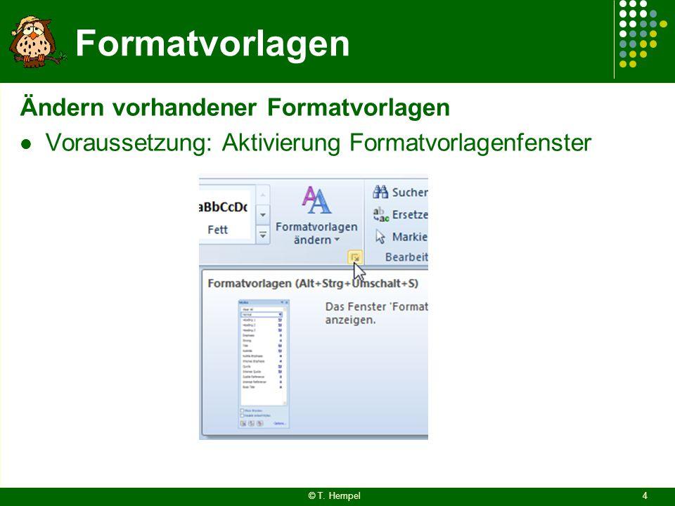 Formatvorlagen Ändern vorhandener Formatvorlagen Voraussetzung: Aktivierung Formatvorlagenfenster © T. Hempel4