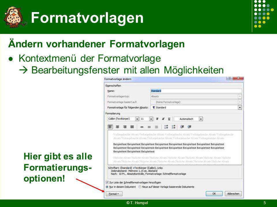 Formatvorlagen Ändern vorhandener Formatvorlagen Kontextmenü der Formatvorlage  Bearbeitungsfenster mit allen Möglichkeiten Hier gibt es alle Formati