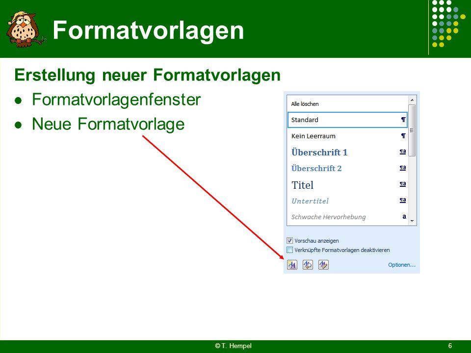 Formatvorlagen Erstellung neuer Formatvorlagen Formatvorlagenfenster Neue Formatvorlage © T. Hempel6
