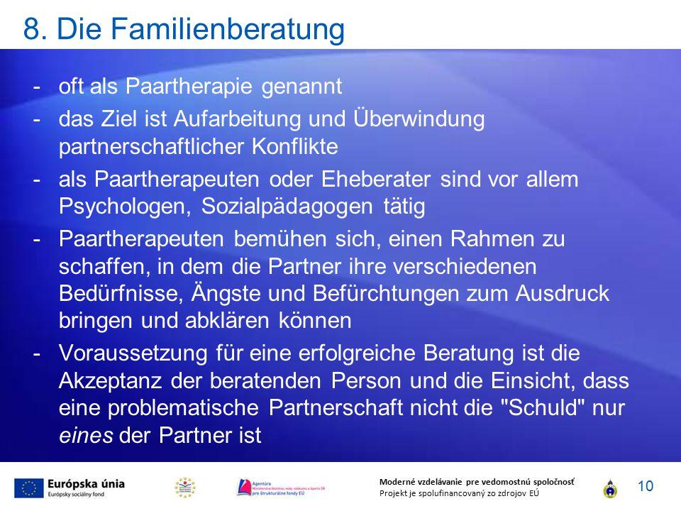8. Die Familienberatung -oft als Paartherapie genannt -das Ziel ist Aufarbeitung und Überwindung partnerschaftlicher Konflikte -als Paartherapeuten od