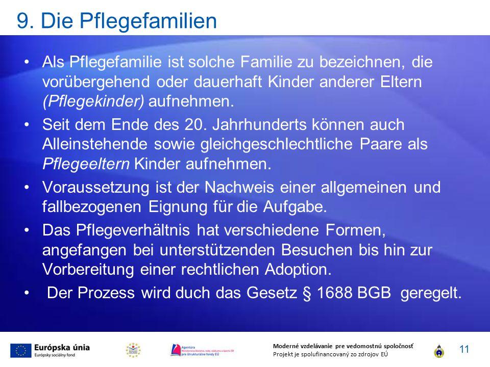 9. Die Pflegefamilien Als Pflegefamilie ist solche Familie zu bezeichnen, die vorübergehend oder dauerhaft Kinder anderer Eltern (Pflegekinder) aufneh