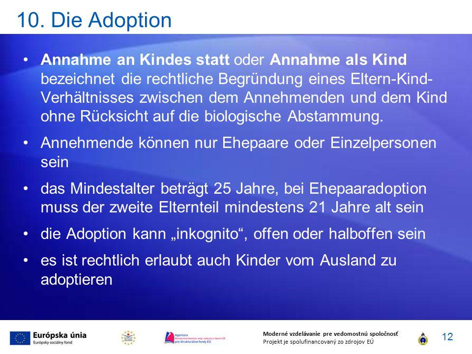 10. Die Adoption Annahme an Kindes statt oder Annahme als Kind bezeichnet die rechtliche Begründung eines Eltern-Kind- Verhältnisses zwischen dem Anne
