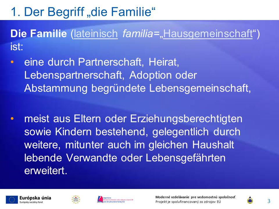 """1. Der Begriff """"die Familie"""" Die Familie (lateinisch familia=""""Hausgemeinschaft"""") ist:lateinischHausgemeinschaft eine durch Partnerschaft, Heirat, Lebe"""