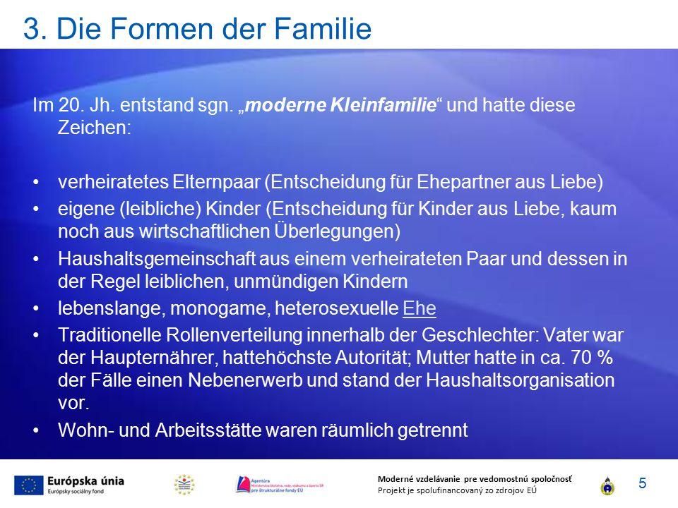 """3. Die Formen der Familie Im 20. Jh. entstand sgn. """"moderne Kleinfamilie"""" und hatte diese Zeichen: verheiratetes Elternpaar (Entscheidung für Ehepartn"""