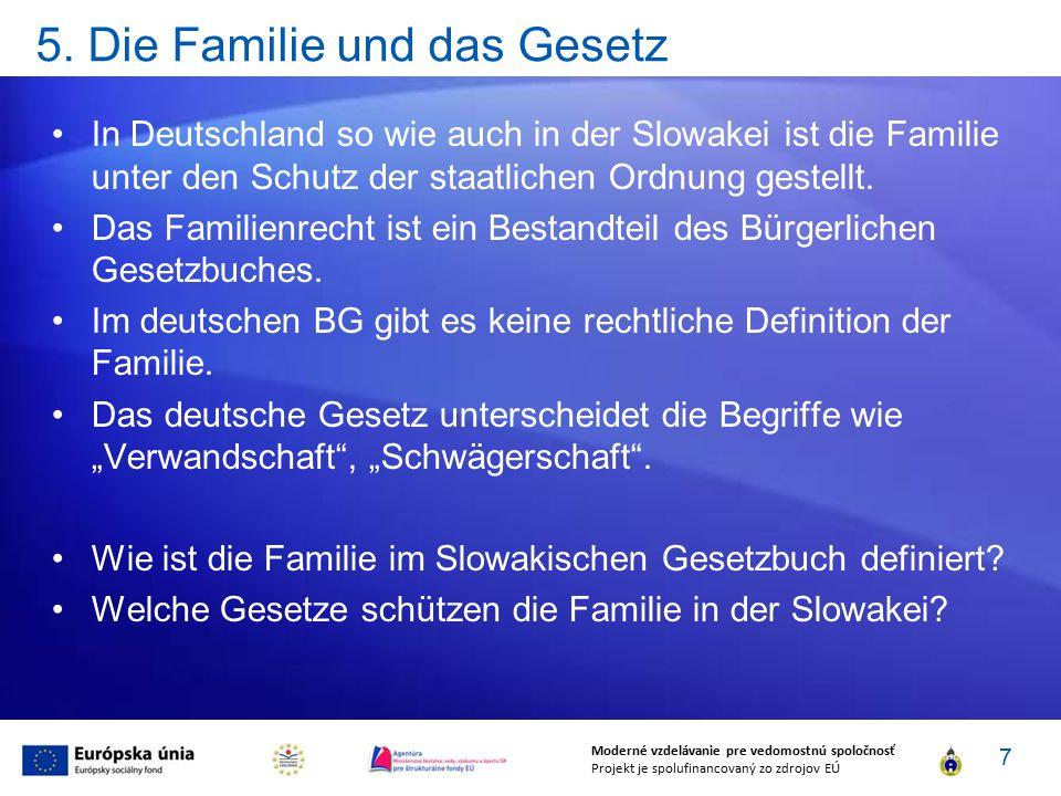 5. Die Familie und das Gesetz In Deutschland so wie auch in der Slowakei ist die Familie unter den Schutz der staatlichen Ordnung gestellt. Das Famili