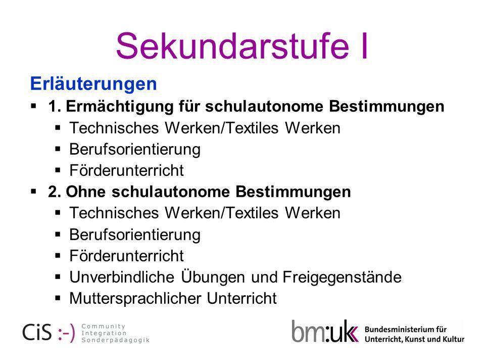 Sekundarstufe I Erläuterungen  1. Ermächtigung für schulautonome Bestimmungen  Technisches Werken/Textiles Werken  Berufsorientierung  Förderunter
