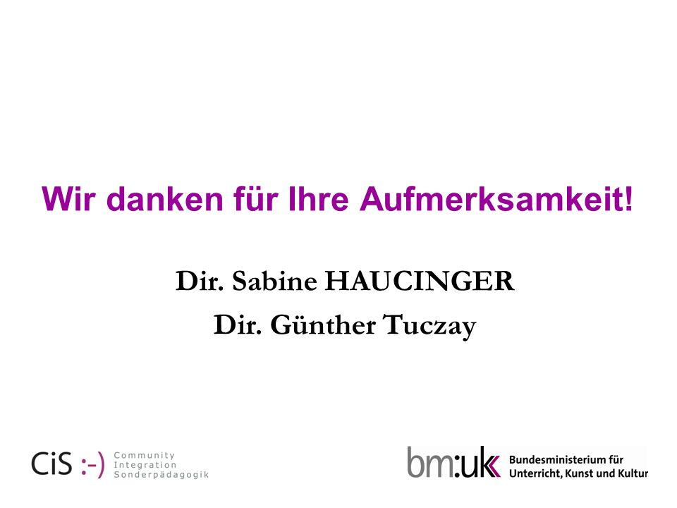 Wir danken für Ihre Aufmerksamkeit! Dir. Sabine HAUCINGER Dir. Günther Tuczay