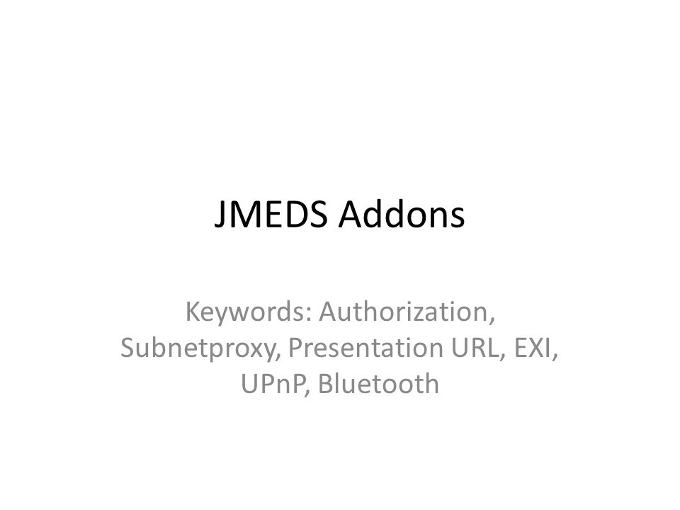 JMEDS Addons Keywords: Authorization, Subnetproxy, Presentation URL, EXI, UPnP, Bluetooth
