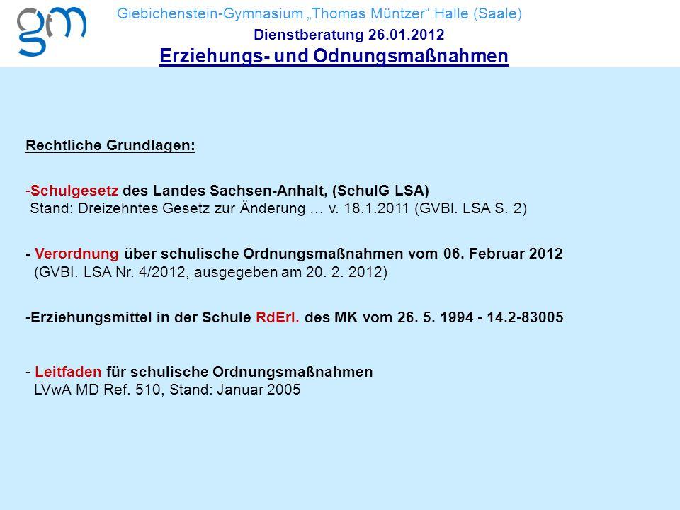 """Giebichenstein-Gymnasium """"Thomas Müntzer"""" Halle (Saale) Dienstberatung 26.01.2012 Erziehungs- und Odnungsmaßnahmen Rechtliche Grundlagen: -Schulgesetz"""