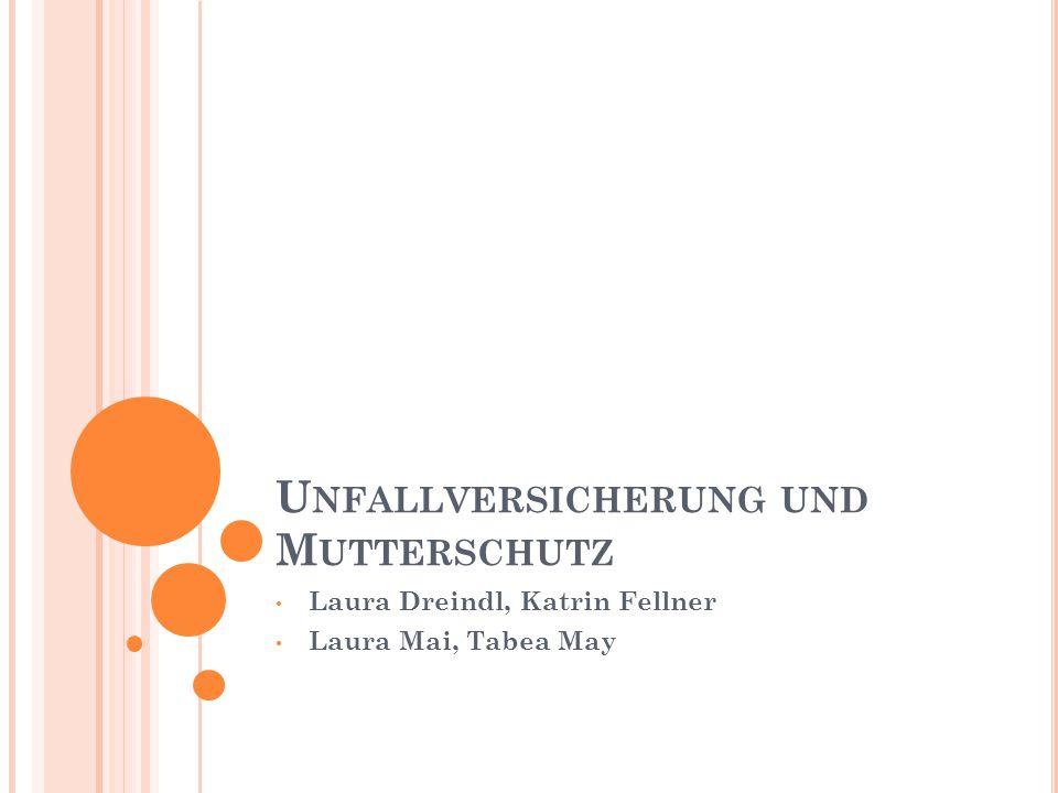U NFALLVERSICHERUNG UND M UTTERSCHUTZ Laura Dreindl, Katrin Fellner Laura Mai, Tabea May