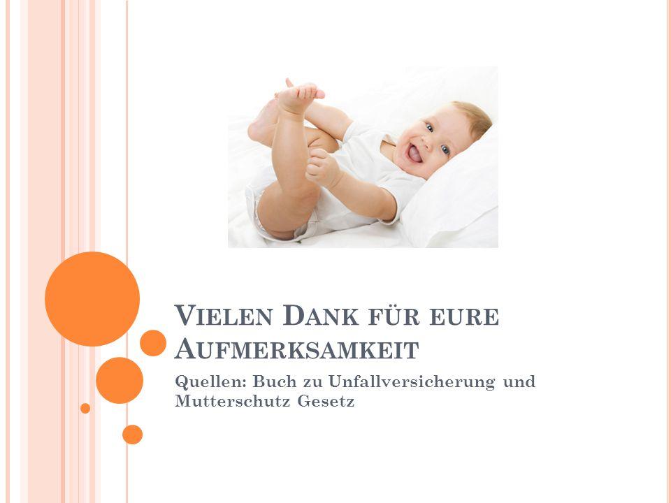 V IELEN D ANK FÜR EURE A UFMERKSAMKEIT Quellen: Buch zu Unfallversicherung und Mutterschutz Gesetz