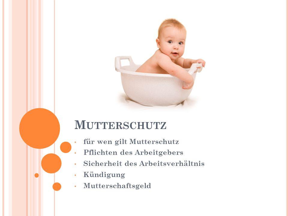 M UTTERSCHUTZ für wen gilt Mutterschutz Pflichten des Arbeitgebers Sicherheit des Arbeitsverhältnis Kündigung Mutterschaftsgeld
