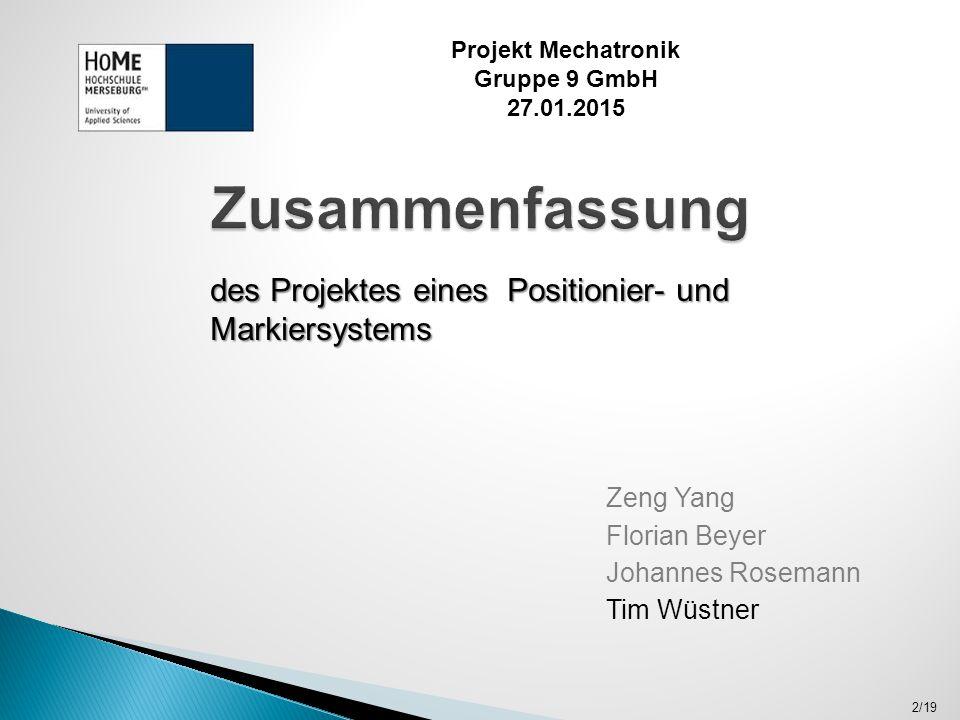Zeng Yang Florian Beyer Johannes Rosemann Tim Wüstner 2/19 Projekt Mechatronik Gruppe 9 GmbH 27.01.2015 des Projektes eines Positionier- und Markiersystems