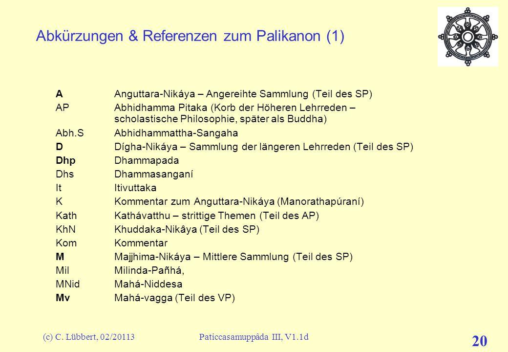 (c) C. Lübbert, 02/20113Paticcasamuppâda III, V1.1d 20 Abkürzungen & Referenzen zum Palikanon (1) A Anguttara-Nikáya – Angereihte Sammlung (Teil des S