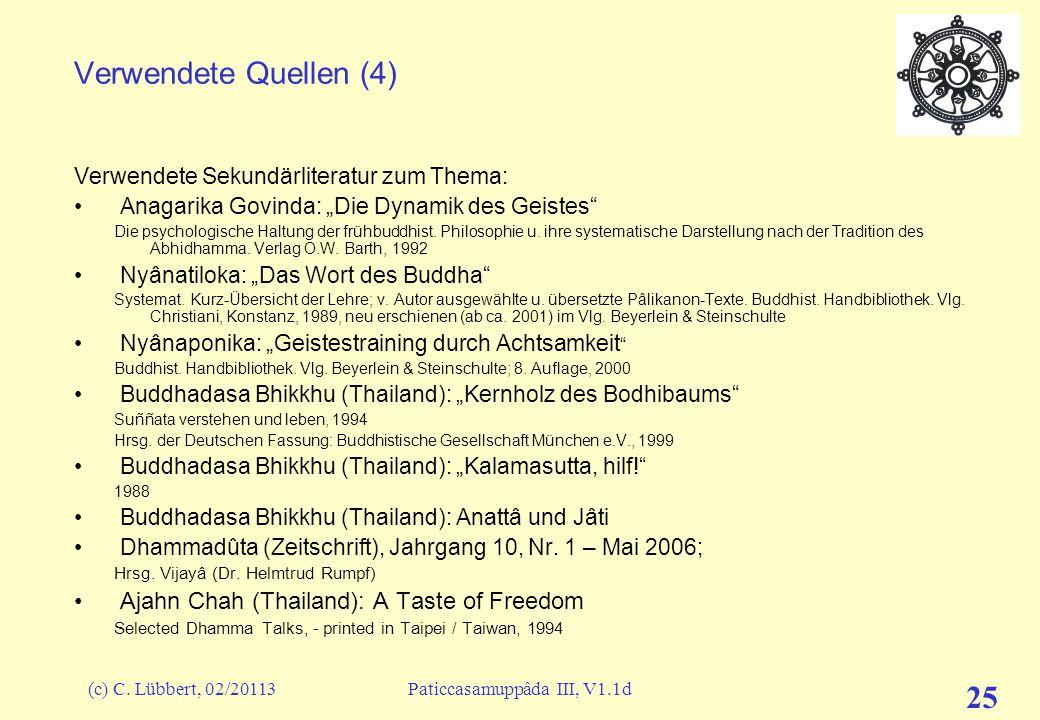 """(c) C. Lübbert, 02/20113Paticcasamuppâda III, V1.1d 25 Verwendete Quellen (4) Verwendete Sekundärliteratur zum Thema: Anagarika Govinda: """"Die Dynamik"""