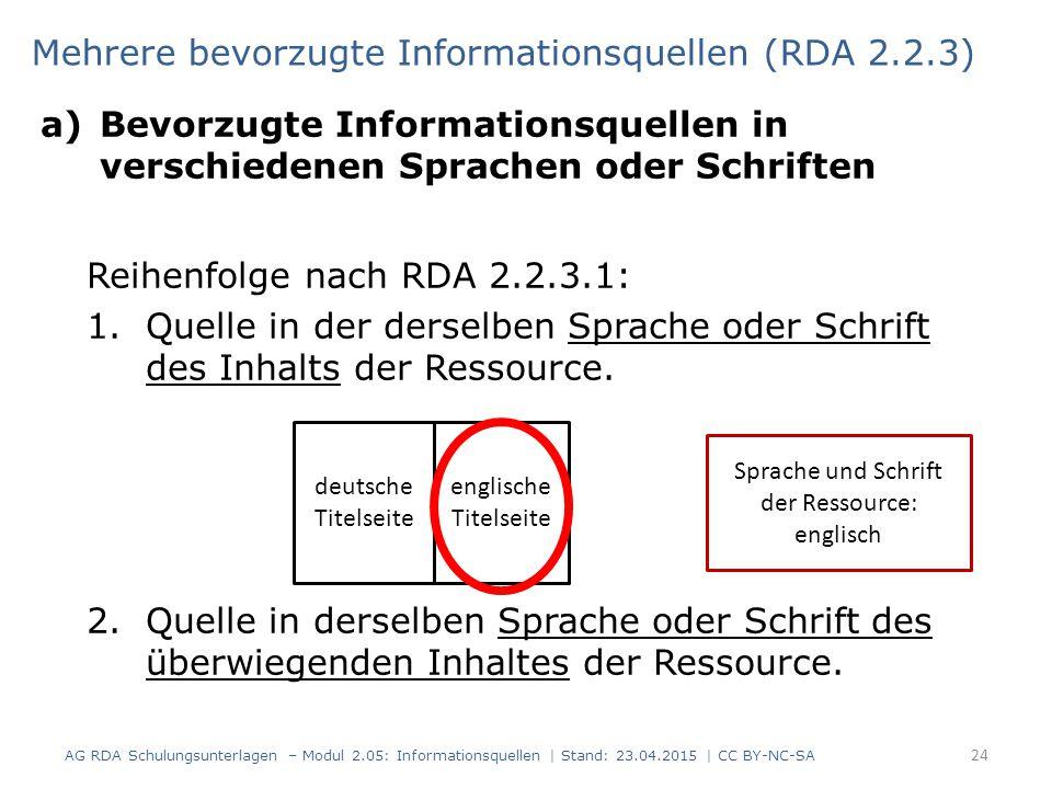 a)Bevorzugte Informationsquellen in verschiedenen Sprachen oder Schriften Reihenfolge nach RDA 2.2.3.1: 1.Quelle in der derselben Sprache oder Schrift des Inhalts der Ressource.