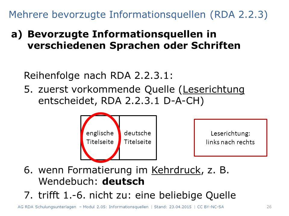 a)Bevorzugte Informationsquellen in verschiedenen Sprachen oder Schriften Reihenfolge nach RDA 2.2.3.1: 5.zuerst vorkommende Quelle (Leserichtung entscheidet, RDA 2.2.3.1 D-A-CH) 6.wenn Formatierung im Kehrdruck, z.