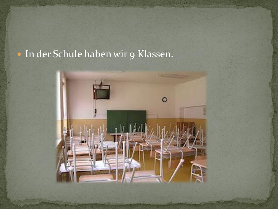 In der Schule haben wir 9 Klassen.