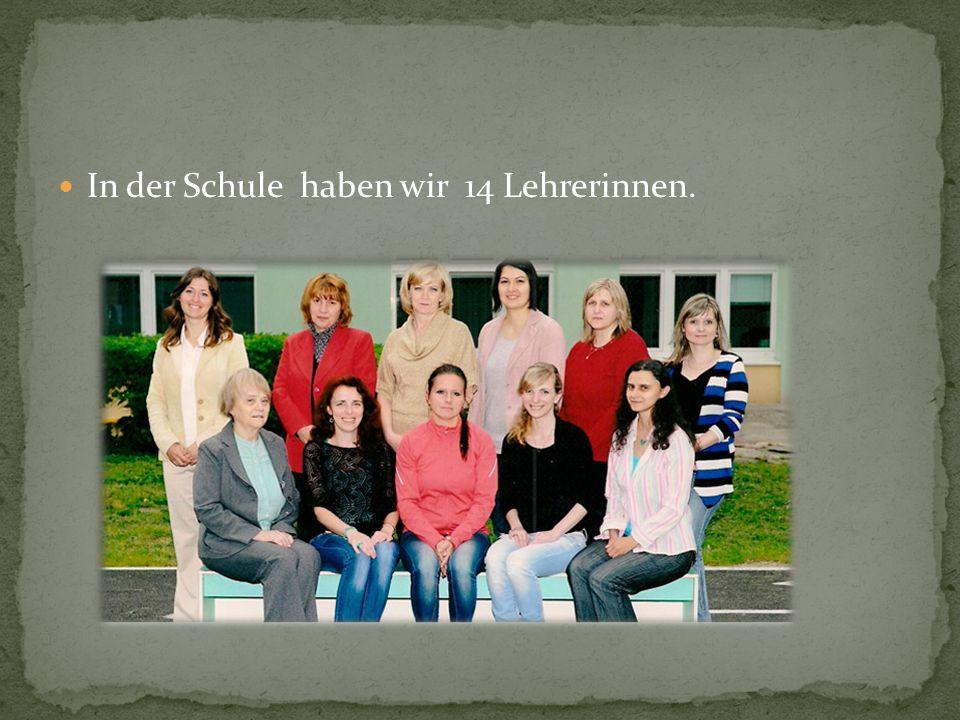 In der Schule haben wir 14 Lehrerinnen.
