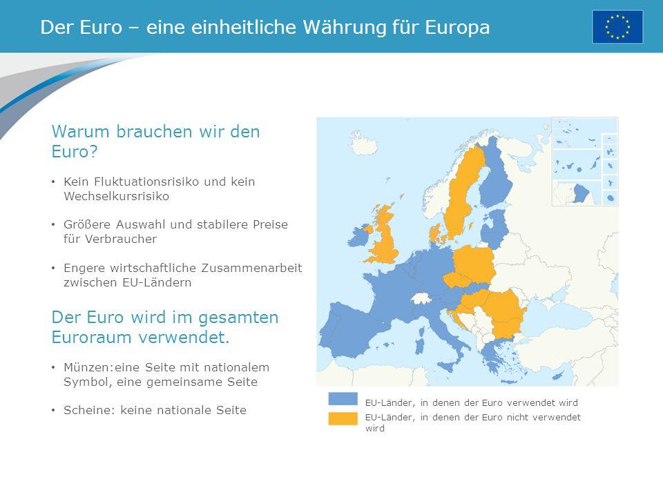 Der Euro – eine einheitliche Währung für Europa EU-Länder, in denen der Euro verwendet wird EU-Länder, in denen der Euro nicht verwendet wird Warum brauchen wir den Euro.