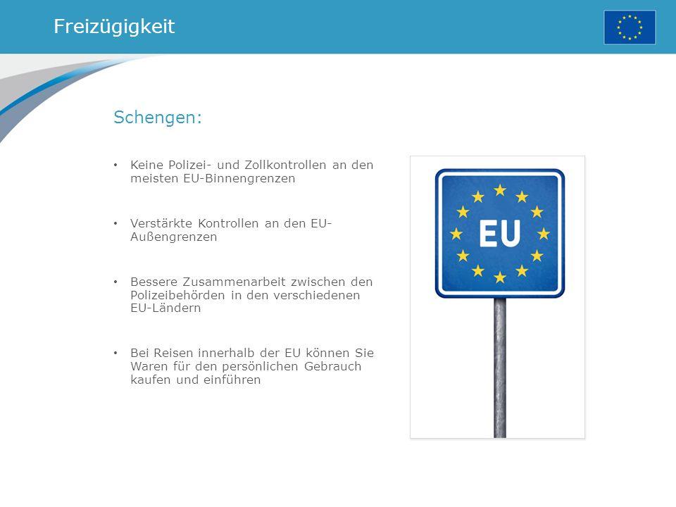 Freizügigkeit Schengen: Keine Polizei- und Zollkontrollen an den meisten EU-Binnengrenzen Verstärkte Kontrollen an den EU- Außengrenzen Bessere Zusammenarbeit zwischen den Polizeibehörden in den verschiedenen EU-Ländern Bei Reisen innerhalb der EU können Sie Waren für den persönlichen Gebrauch kaufen und einführen