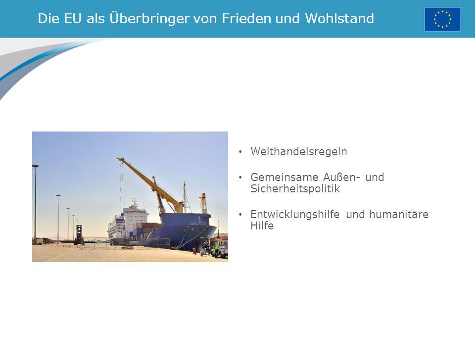 Die EU als Überbringer von Frieden und Wohlstand Welthandelsregeln Gemeinsame Außen- und Sicherheitspolitik Entwicklungshilfe und humanitäre Hilfe