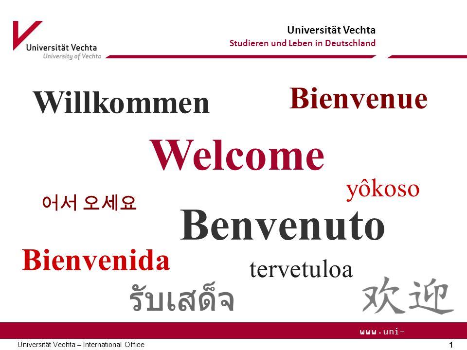 Universität Vechta Studieren und Leben in Deutschland 1 Universität Vechta – International Office www.uni- vechta.de Welcome Bienvenue Willkommen Benvenuto Bienvenida yôkoso tervetuloa 어서 오세요