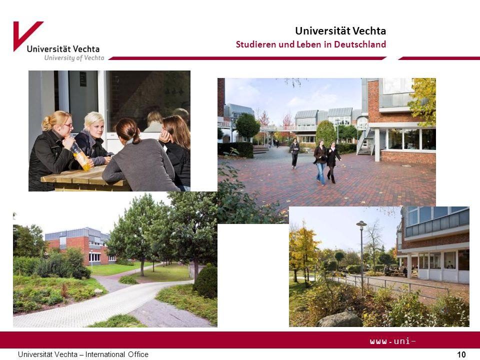 Universität Vechta Studieren und Leben in Deutschland 10 Universität Vechta – International Office www.uni- vechta.de