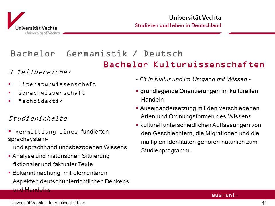 Universität Vechta Studieren und Leben in Deutschland 11 Universität Vechta – International Office www.uni- vechta.de Bachelor Germanistik / Deutsch B