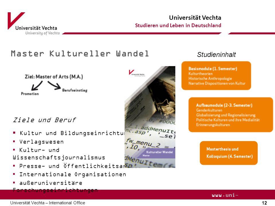 Universität Vechta Studieren und Leben in Deutschland 12 Universität Vechta – International Office www.uni- vechta.de Master Kultureller Wandel Ziele