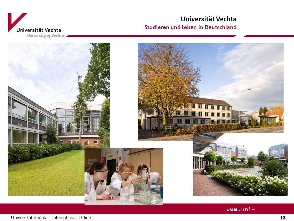 Universität Vechta Studieren und Leben in Deutschland 13 Universität Vechta – International Office www.uni- vechta.de