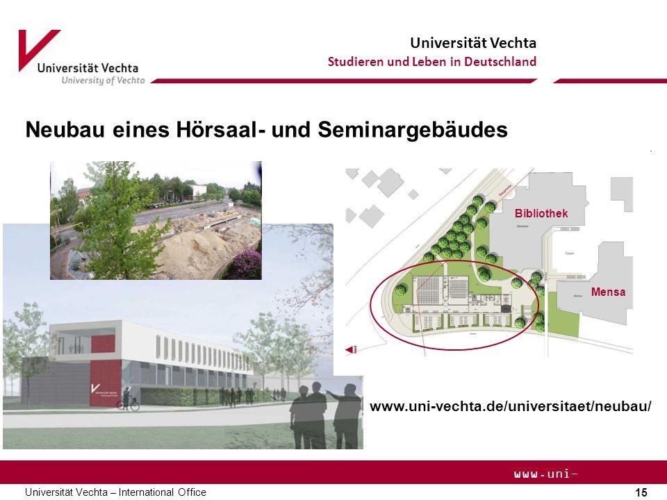 Universität Vechta Studieren und Leben in Deutschland 15 Universität Vechta – International Office www.uni- vechta.de Neubau eines Hörsaal- und Seminargebäudes Bibliothek Mensa www.uni-vechta.de/universitaet/neubau/
