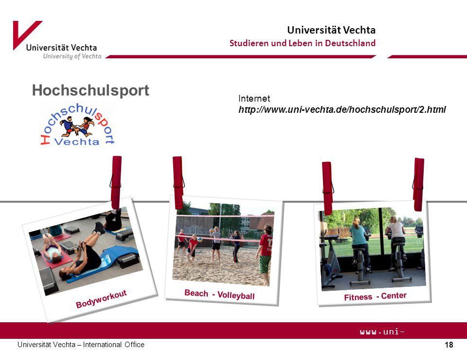 Universität Vechta Studieren und Leben in Deutschland 18 Universität Vechta – International Office www.uni- vechta.de Hochschulsport Beach - Volleyball Fitness - Center Bodyworkout Internet http://www.uni-vechta.de/hochschulsport/2.html