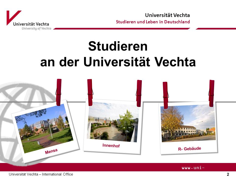 Universität Vechta Studieren und Leben in Deutschland 2 Universität Vechta – International Office www.uni- vechta.de Studieren an der Universität Vech