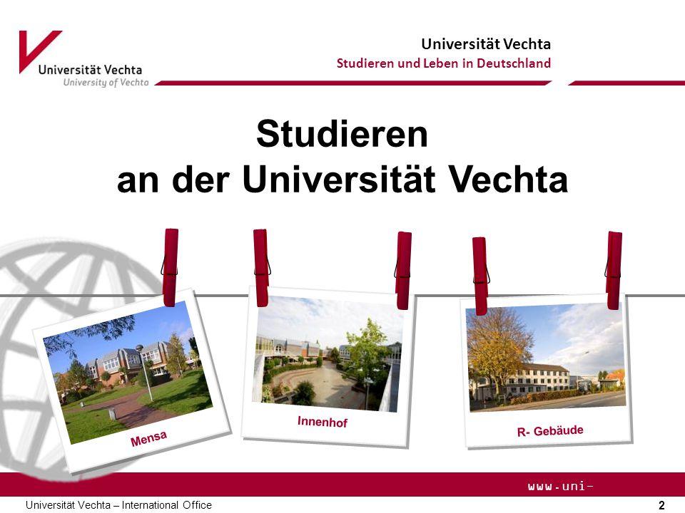Universität Vechta Studieren und Leben in Deutschland 2 Universität Vechta – International Office www.uni- vechta.de Studieren an der Universität Vechta Innenhof R- Gebäude Mensa
