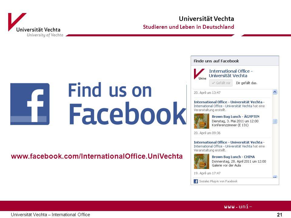 Universität Vechta Studieren und Leben in Deutschland 21 Universität Vechta – International Office www.uni- vechta.de www.facebook.com/InternationalOf