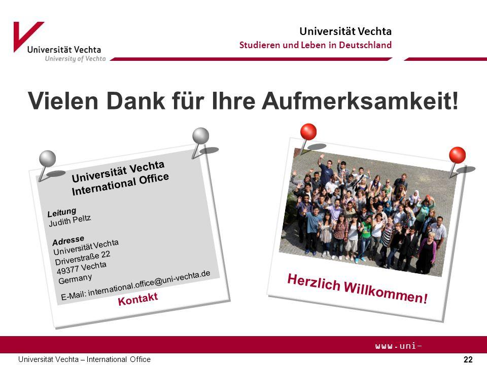 Universität Vechta Studieren und Leben in Deutschland 22 Universität Vechta – International Office www.uni- vechta.de Herzlich Willkommen! Kontakt Uni