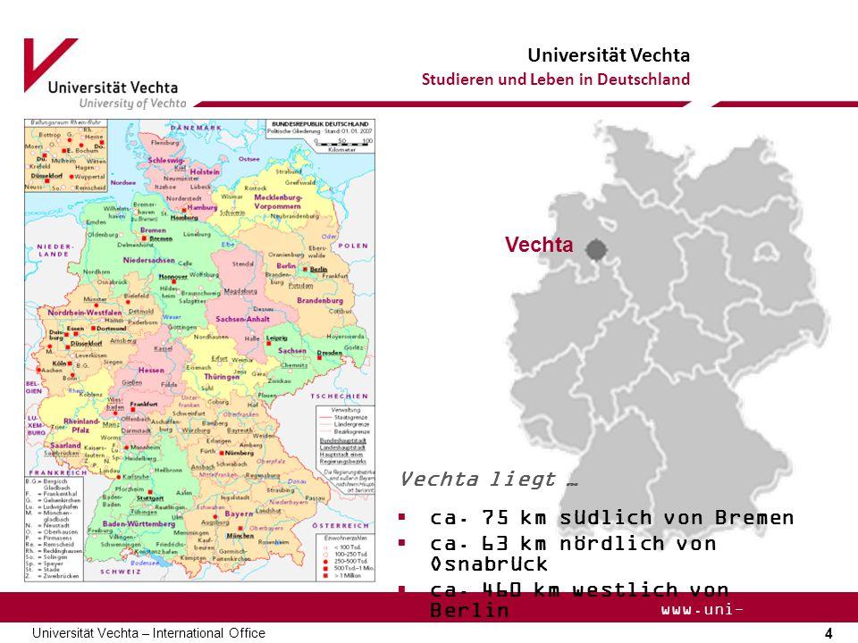 Universität Vechta Studieren und Leben in Deutschland 4 Universität Vechta – International Office www.uni- vechta.de Vechta Vechta liegt …  ca. 75 km