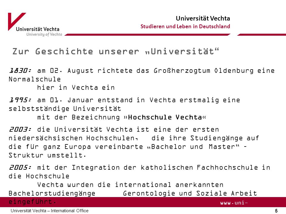 """Universität Vechta Studieren und Leben in Deutschland 5 Universität Vechta – International Office www.uni- vechta.de Zur Geschichte unserer """"Universit"""