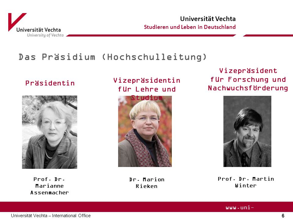 Universität Vechta Studieren und Leben in Deutschland 6 Universität Vechta – International Office www.uni- vechta.de Das Präsidium (Hochschulleitung) Prof.